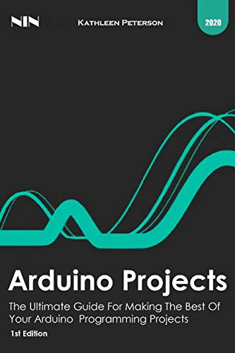 Arduino projects: The Ultimate Guide For Making The Best Of Your Arduino Programming Projects , 1st Edition