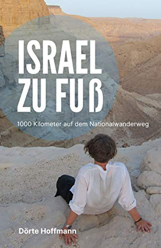 Israel zu Fuß: 1000 Kilometer auf dem Nationalwanderweg