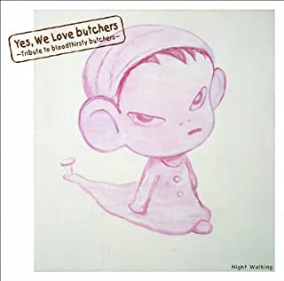 V.A. - Yes, We Love Butchers Tribute To Bloodthirsty Butchers Night Walking [Japan CD] CRCP-40366 by V.A. (2014-03-26)