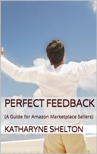 Perfect Feedback: (A Guide for Amazon Marketplace Sellers) (English Edition)