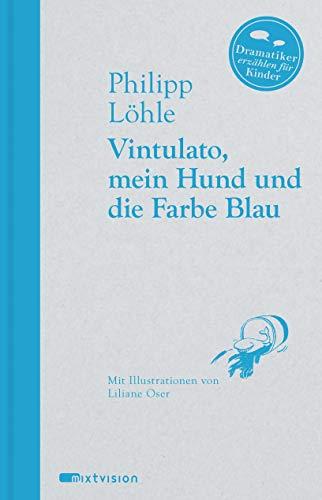 Vintulato, mein Hund und die Farbe Blau (Dramatiker erzählen für Kinder, 4)