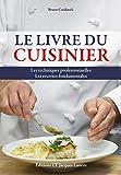 Livre du cuisinier : Les techniq...