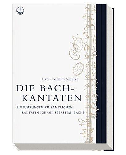 Die Bach-Kantaten: Einführung zu sämtlichen Kantaten Johann Sebastian Bachs
