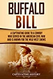 Buffalo Bill: A Captivating Guide to a Cowboy Who Served in the American Civil War and Is Known for the Wild West Shows