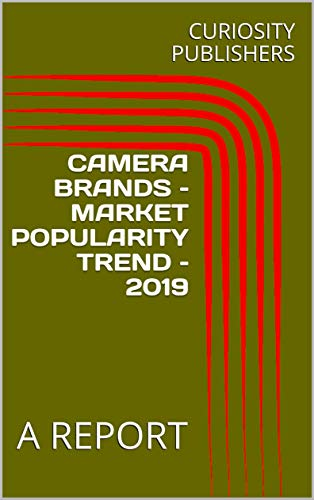 CAMERA BRANDS – MARKET POPULARITY TREND – 2019 : A REPORT (English Edition)