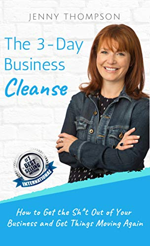 The 3-Day Business Cleanse: How to Get the Sh*t Out of Your Business and Get Things Moving Again