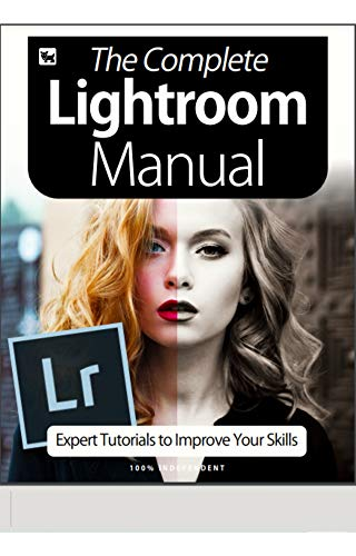 The Complete Lightroom Manual Magazine: Expert Tutorials To Improve Your Skills...