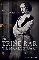 Fra Trine Rar til Maria Stuart