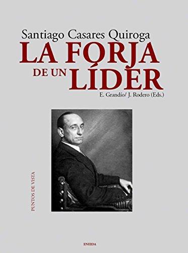 Forja de un lider, La - Santiago Casares Quiroga - (Puntos de vista)