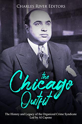 The Chicago Outfit: The History and Legacy of the Organized Crime Syndicate Led by Al Capone (English Edition)