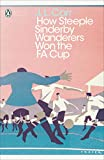 How Steeple Sinderby Wanderers Won the F.A. Cup (Penguin Modern Classics) - J.L. Carr
