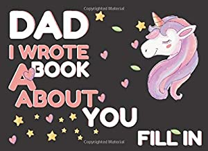 Dad I wrote A book about you fill in: The blank book with prompts about what I love about dad with unicorn   I love you book for fathers day   Things ... ( fathers day gift idea fro kids to dad )