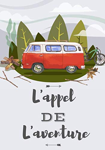 L'appel De L'aventure: Carnet de Voyage Camping Car   Journal de bord Caravane   Noter L'itinéraire, destination, couts, terrain, activités et vos ...   idée Cadeau pour Globetrotteur et Campeur.