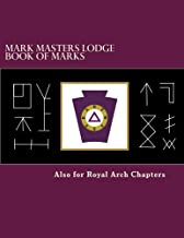 Mark Masters Lodge Book of Marks: Also for Royal Arch Chapters
