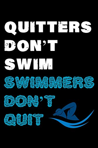 Quitters Don't Swim Swimmers Don't Quit: Log Book for Swimming Lovers | Keep Track of Your Trainings & Personal Records | 136 pages (6