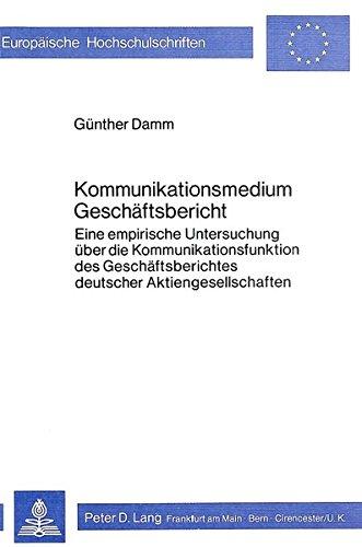 Kommunikationsmedium Geschäftsbericht: Eine empirische Untersuchung über die Kommunikationsfunktion des Geschäftsberichtes deutscher ... / Série 5: Sciences économiques, Band 251)