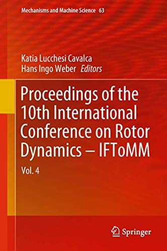 Proceedings of the 10th International Conference on Rotor Dynamics – IFToMM: Vol. 4 (Mechanisms and Machine Science (63), Band 63)