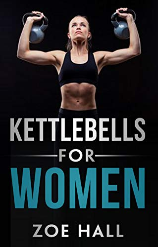 Kettlebells for Women: El último entrenamiento de Kettlebell para perder peso usando técnicas...