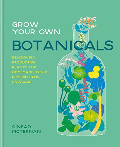 Grow Your Own Botanicals: Deliciously productive plants for homemade drinks, remedies and skincare (English Edition)