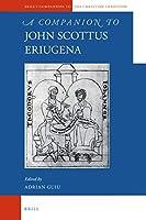 A Companion to John Scottus Eriugena (Brill's Companions to the Christian Tradition)