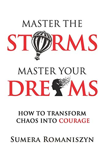 MASTER THE STORMS MASTER YOUR DREAMS: HOW TO TRANSFORM CHAOS INTO COURAGE