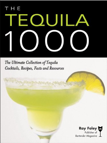 The Tequila 1000: The Ultimate Collection of Tequila Cocktails, Recipes, Facts, and Resources (Bartender Magazine) (English Edition)