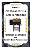 Owners Pit Boss Grills Smoker Recipe: Cookbook For Smoking Poultry Beef Pork Seafood
