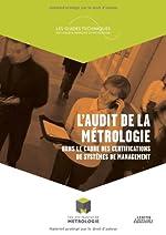 L'audit de la métrologie dans le cadre des certifications de systèmes de management - Des éléments de réponses, pour audités et certificateurs, sur le ... au mieux les audits de certifications de Collège Français Métrologie