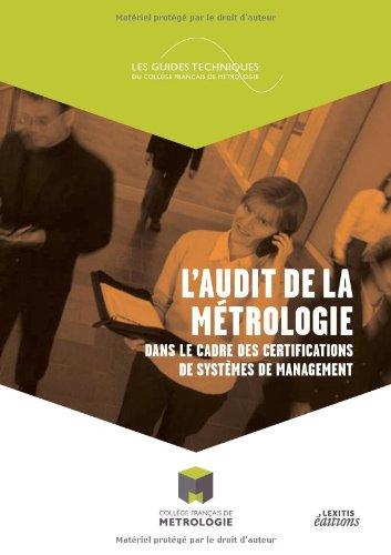 L'audit de la métrologie dans le cadre des certifications de systèmes de management : Des éléments de réponses, pour audités et certificateurs, sur le ... au mieux les audits de certifications