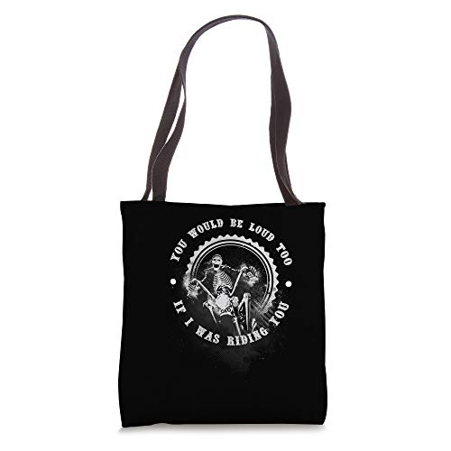 You Would Be Loud Too If I Was Riding You Funny Gift Tote Bag