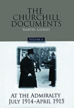 The Churchill Documents, Volume 6: At the Admiralty, July 1914-April 1915 (Volume 6) (Official Biography of Winston S. Churchill)
