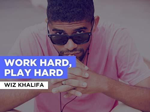 Work Hard, Play Hard im Stil von Wiz Khalifa