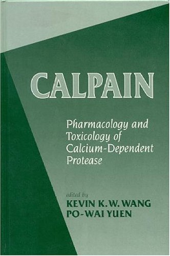 Calpains: Pharmacology and Toxicology of Calcium-Dependent Protease: Pharmacology and Toxicology of a Cellular Protease