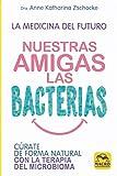 Nuestras Amigas las Bacterias. Cúrate de forma natural con la Terapia Microbiana: 13,5 x 20,5 (Biblioteca del bienestar)