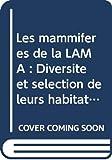 Les mammiferes de la LAMA : Diversite et selection de leurs habitats: Geologie miniere, exploitation et techniques d'extraction de gisements diamantiferes, auriferes... (OMN.UNIV.EUROP.)