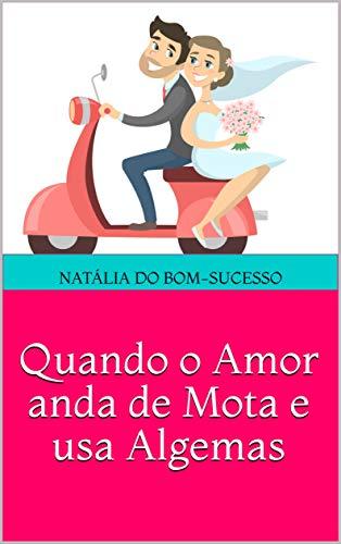Quando o Amor anda de Mota e usa Algemas (Portuguese Edition)