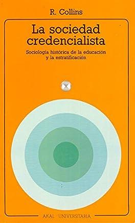 La sociedad credencialista : sociología histórica de la educación y de la estratificación