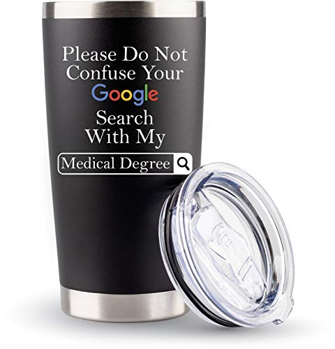 Doctors Gifts Coffee Tumbler Mug - 20oz - 'Google Search Medical Degree'...