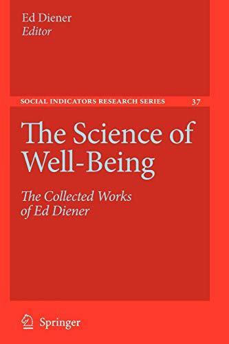 The Science of Well-Being: The Collected Works of Ed Diener (Social Indicators Research Series, Band 37)