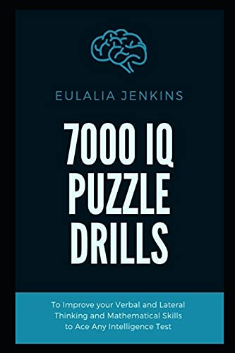 7000 IQ Puzzle Drills To Improve your Verbal and Lateral Thinking and Mathematical Skills to Ace Any Intelligence Test: 8 (IQ Test Prep Season 2)