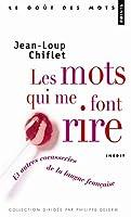 Mots Qui Me Font Rire. Et Autres Cocasseries de La Langue Franaise(les)