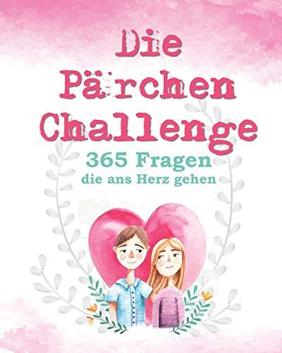 Die Pärchen Challenge: 365 Fragen, die ans Herz gehen - Pärchenbuch zum Ausfüllen für frisch Verliebte, die nicht nur das Eis brechen, sondern sich ... Geschenk für Sie und Ihn, Band 2)