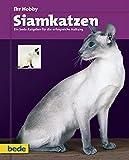 Siamkatzen, Ihr Hobby: Ein bede-Ratgeber für die erfolgreiche Haltung