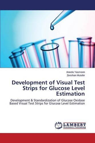 Development of Visual Test Strips for Glucose Level Estimation: Development & Standardization of Glucose Oxidase Based Visual Test Strips for Glucose Level Estimation