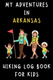 """My Adventures In Arkansas - Hiking Log Book For Kids: Trail Journal With Prompts To Keep Track Of All Your Hikes And Adventures (6"""" x 9"""" Travel Size) 120 Pages"""