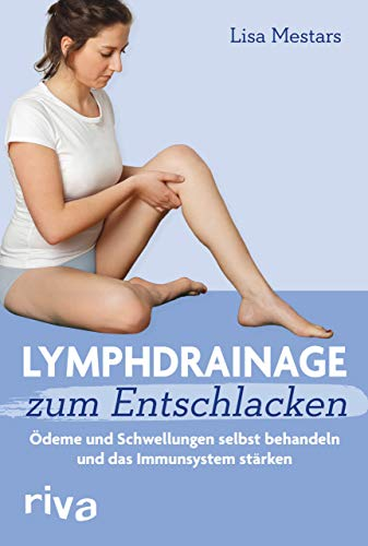 Lymphdrainage zum Entschlacken: Ödeme und Schwellungen selbst behandeln und das Immunsystem stärken