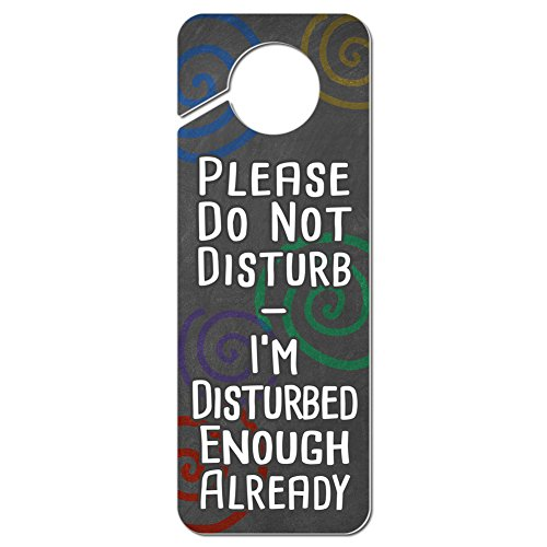 Graphics and More Please Do Not Disturb Im Disturbed Enough Already Plastic Door Knob Hanger Sign