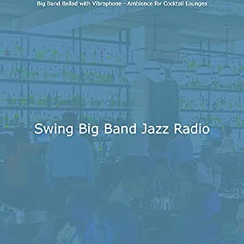 Big Band Ballad with Vibraphone - Ambiance for Cocktail Lounges