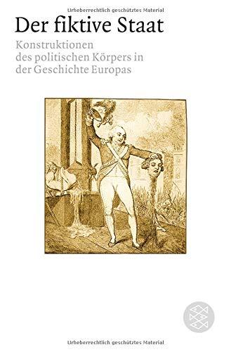 Der fiktive Staat: Konstruktionen des politischen Körpers in der Geschichte Europas