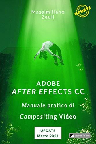 Adobe After Effects CC - Manuale pratico di compositing video: Volume di aggiornamento e integrazione Marzo 2021 - Versione in Bianco e Nero